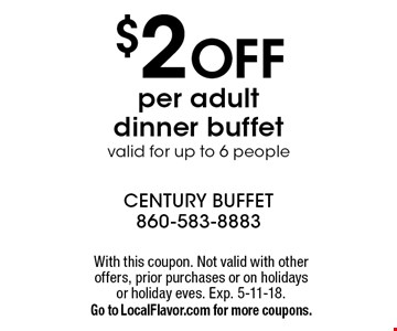 $2 OFF per adult dinner buffet valid for up to 6 people. With this coupon. Not valid with other offers, prior purchases or on holidays or holiday eves. Exp. 5-11-18. Go to LocalFlavor.com for more coupons.
