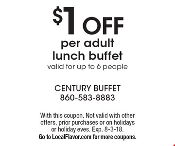 $1 off per adult lunch buffet. Valid for up to 6 people. With this coupon. Not valid with other offers, prior purchases or on holidays or holiday eves. Exp. 8-3-18. Go to LocalFlavor.com for more coupons.