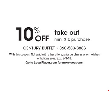 10% off take out. Min. $10 purchase. With this coupon. Not valid with other offers, prior purchases or on holidays or holiday eves. Exp. 8-3-18. Go to LocalFlavor.com for more coupons.