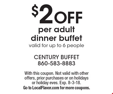$2 off per adult dinner buffet. Valid for up to 6 people. With this coupon. Not valid with other offers, prior purchases or on holidays or holiday eves. Exp. 8-3-18. Go to LocalFlavor.com for more coupons.