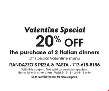 Valentine Special 20% Off the purchase of 2 Italian dinners off special Valentine menu. With this coupon. Not valid on weekday specials. Not valid with other offers. Valid 2-12-18 - 2-14-18 only. Go to LocalFlavor.com for more coupons.