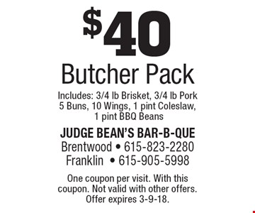 $40 Butcher Pack Includes: 3/4 lb Brisket, 3/4 lb Pork 5 Buns, 10 Wings, 1 pint Coleslaw, 1 pint BBQ Beans. One coupon per visit. With this coupon. Not valid with other offers. Offer expires 3-9-18.