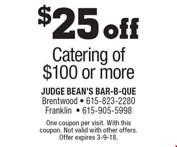 $25 off Catering of $100 or more. One coupon per visit. With this coupon. Not valid with other offers. Offer expires 3-9-18.