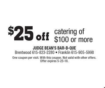 $25 off catering of $100 or more. One coupon per visit. With this coupon. Not valid with other offers. Offer expires 5-25-18.