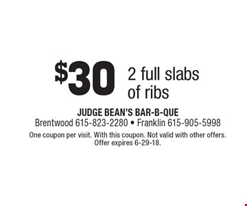 $30 2 full slabs of ribs. One coupon per visit. With this coupon. Not valid with other offers. Offer expires 6-29-18.