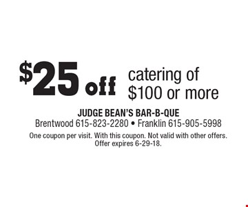 $25 off catering of $100 or more. One coupon per visit. With this coupon. Not valid with other offers. Offer expires 6-29-18.