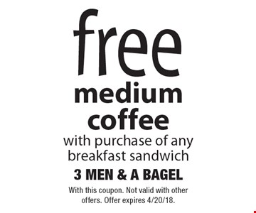 free medium coffee with purchase of any breakfast sandwich. With this coupon. Not valid with other offers. Offer expires 4/20/18.