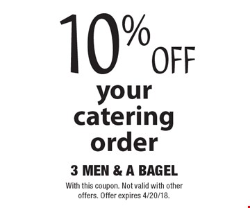 10% off your catering order. With this coupon. Not valid with other offers. Offer expires 4/20/18.