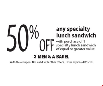 50% off any specialty lunch sandwich with purchase of 1 specialty lunch sandwich of equal or greater value. With this coupon. Not valid with other offers. Offer expires 4/20/18.