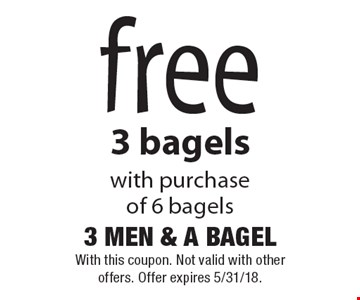 Free 3 bagels with purchase of 6 bagels. With this coupon. Not valid with other offers. Offer expires 5/31/18.