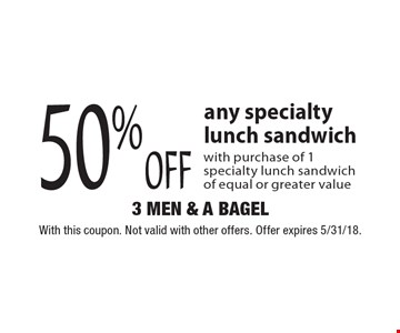 50% off any specialty lunch sandwich with purchase of 1 specialty lunch sandwich of equal or greater value. With this coupon. Not valid with other offers. Offer expires 5/31/18.