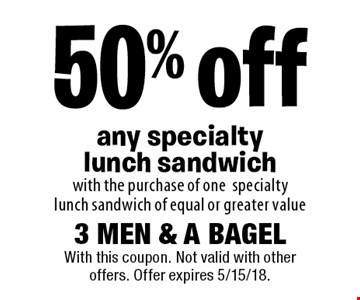 50% off any specialty lunch sandwich with the purchase of one specialty lunch sandwich of equal or greater value. With this coupon. Not valid with other offers. Offer expires 5/15/18.