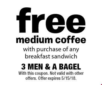 free medium coffee with purchase of any breakfast sandwich. With this coupon. Not valid with other offers. Offer expires 5/15/18.