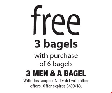 free 3 bagels with purchase of 6 bagels. With this coupon. Not valid with other offers. Offer expires 6/30/18.