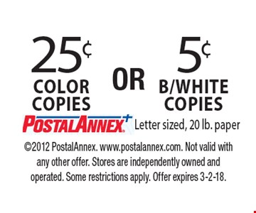 5¢ B/White copies OR 25¢ COLOR copies. Letter sized, 20 lb. paper. 2012 PostalAnnex. www.postalannex.com. Not valid with any other offer. Stores are independently owned and operated. Some restrictions apply. Offer expires 3-2-18.