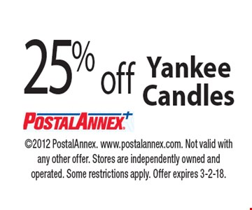 25% off Yankee Candles. 2012 PostalAnnex. www.postalannex.com. Not valid with any other offer. Stores are independently owned and operated. Some restrictions apply. Offer expires 3-2-18.