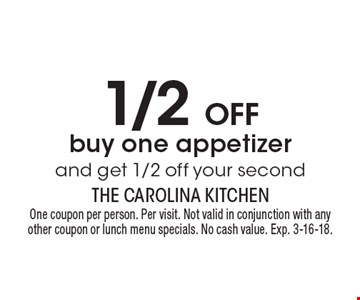 1/2 off buy one appetizer and get 1/2 off your second. One coupon per person. Per visit. Not valid in conjunction with any other coupon or lunch menu specials. No cash value. Exp. 3-16-18.
