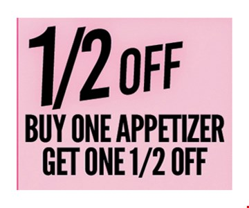 1/2 OFF buy one appetizer, get one 1/2 off
