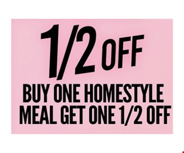 1/2 OFF buy one homestyle meal, get one 1/2 off