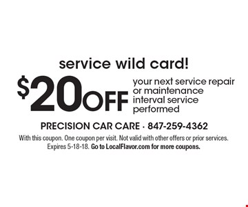 Service wild card! $20 off your next service repair or maintenance interval service performed. With this coupon. One coupon per visit. Not valid with other offers or prior services. Expires 5-18-18. Go to LocalFlavor.com for more coupons.