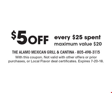 $5 OFF every $25 spentmaximum value $20. With this coupon. Not valid with other offers or prior purchases, or Local Flavor deal certificates. Expires 7-20-18.