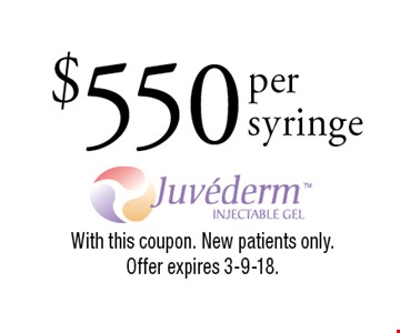 $550 Juvederm. With this coupon. New patients only. Offer expires 3-9-18.