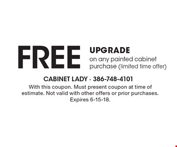 Free upgrade on any painted cabinet purchase (limited time offer). With this coupon. Must present coupon at time of estimate. Not valid with other offers or prior purchases. Expires 6-15-18.