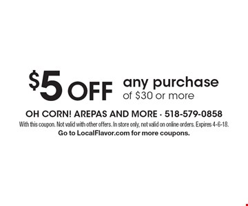 $5 Off any purchase of $30 or more. With this coupon. Not valid with other offers. In store only, not valid on online orders. Expires 4-6-18. Go to LocalFlavor.com for more coupons.