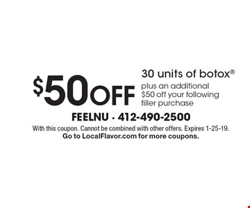 $50 Off 30 units of botox plus an additional $50 off your following filler purchase. With this coupon. Cannot be combined with other offers. Expires 1-25-19. Go to LocalFlavor.com for more coupons.