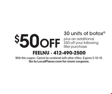 $50 Off 30 units of botox plus an additional $50 off your following filler purchase. With this coupon. Cannot be combined with other offers. Expires 5-18-18. Go to LocalFlavor.com for more coupons.