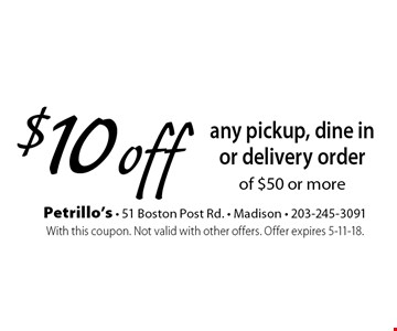 $10 off any pickup, dine in or delivery order of $50 or more. With this coupon. Not valid with other offers. Offer expires 5-11-18.