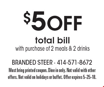 $5 Off total bill with purchase of 2 meals & 2 drinks. Must bring printed coupon. Dine in only. Not valid with other offers. Not valid on holidays or buffet. Offer expires 5-25-18.