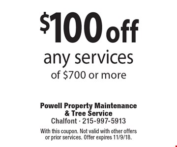 $100 off any services of $700 or more. Coupons must be presented at time of estimate. No exceptions. With this coupon. Not valid with other offers or prior services. Offer expires 11/9/18.