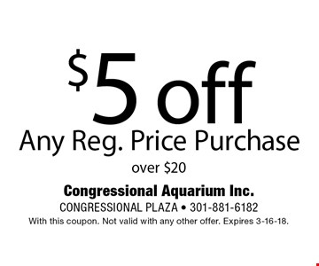 $5 off Any Reg. Price Purchase over $20. With this coupon. Not valid with any other offer. Expires 3-16-18.