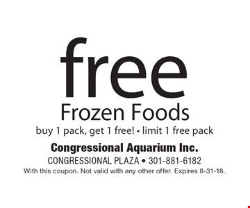 Free Frozen Foods. Buy 1 pack, get 1 free! - limit 1 free pack. With this coupon. Not valid with any other offer. Expires 8-31-18.