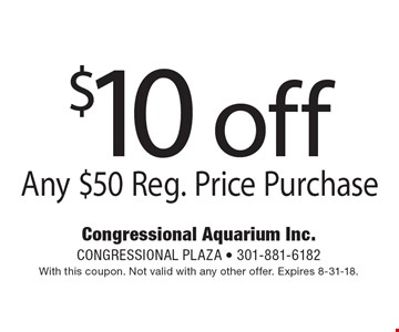 $10 off Any $50 Reg. Price Purchase. With this coupon. Not valid with any other offer. Expires 8-31-18.