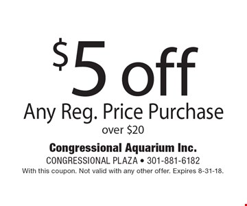 $5 off Any Reg. Price Purchase over $20. With this coupon. Not valid with any other offer. Expires 8-31-18.