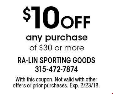 $10 Off any purchase of $30 or more. With this coupon. Not valid with other offers or prior purchases. Exp. 2/23/18.
