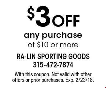 $3 Off any purchase of $10 or more. With this coupon. Not valid with other offers or prior purchases. Exp. 2/23/18.