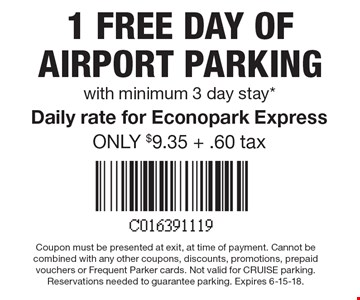 1 FREE DAY of airport parking with minimum 3 day stay.* Daily rate for Econopark Express ONLY $9.35 + .60 tax. Coupon must be presented at exit, at time of payment. Cannot be combined with any other coupons, discounts, promotions, prepaid vouchers or Frequent Parker cards. Not valid for CRUISE parking. Reservations needed to guarantee parking. Expires 6-15-18.
