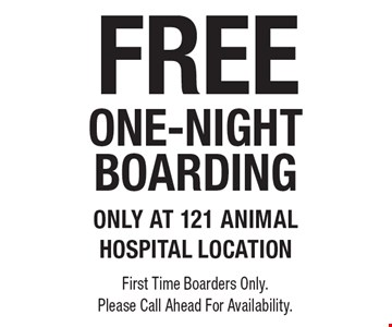 Free one-night boarding. Only at 121 animal hospital location. First time boarders only. Please call ahead for availability.