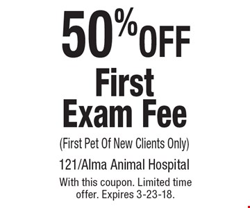 50% off first exam fee (first pet of new clients only). With this coupon. Limited time offer. Expires 3-23-18.