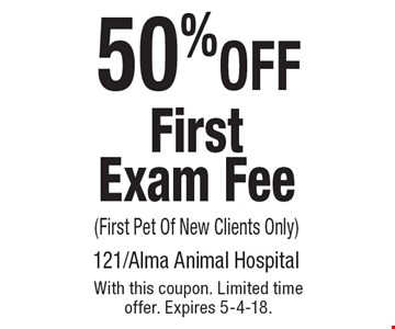 50% OFF First Exam Fee( First Pet Of New Clients Only). With this coupon. Limited time offer. Expires 5-4-18.