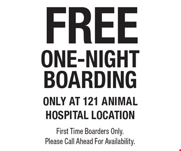 FREE ONE-NIGHT BOARDING. only at 121 animal hospital location First Time Boarders Only. Please Call Ahead For Availability.