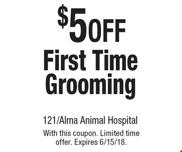 $5 OFF First Time Grooming. With this coupon. Limited time offer. Expires 6/15/18.