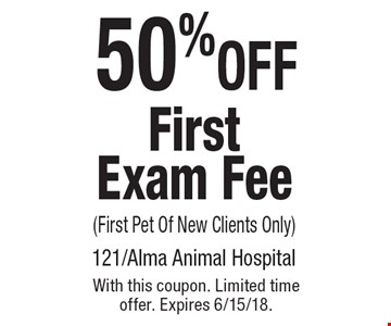 50% OFF FirstExam Fee (First Pet Of New Clients Only). With this coupon. Limited time offer. Expires 6/15/18.