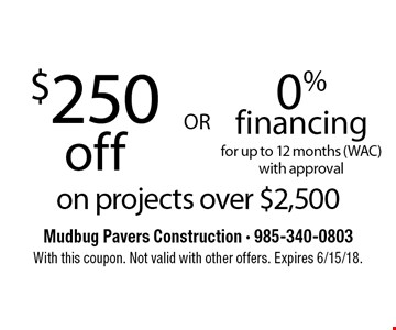 $250 off OR 0% financing for up to 12 months (WAC) with approval  on projects over $2,500. With this coupon. Not valid with other offers. Expires 6/15/18.