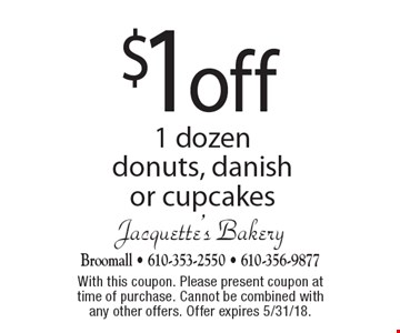 $1 off 1 dozen donuts, danish or cupcakes. With this coupon. Please present coupon at time of purchase. Cannot be combined with any other offers. Offer expires 5/31/18.