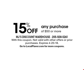15% Off any purchase of $50 or more. With this coupon. Not valid with other offers or prior purchases. Expires 4-20-18. Go to LocalFlavor.com for more coupons.