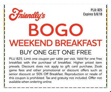 BOGO weekend breakfast. Buy one get one free. Expires 5/6/18.